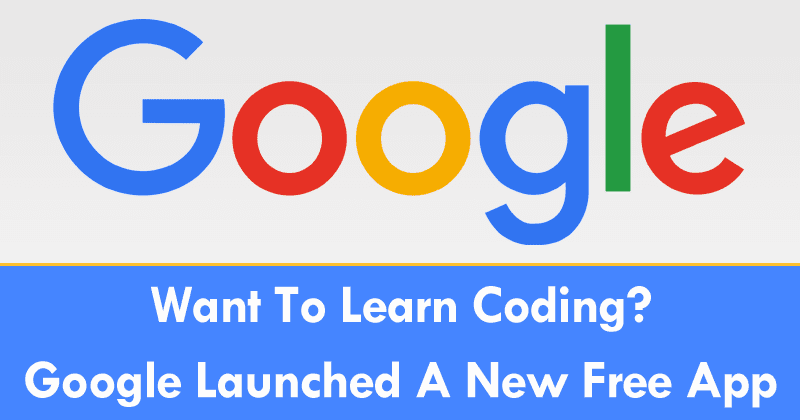 Want To Learn Coding? Google Just Launched A New Free App
