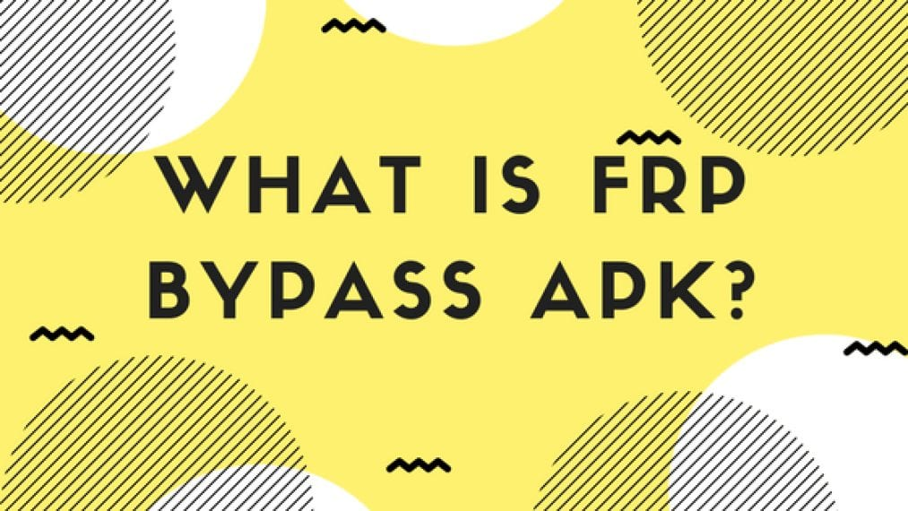 FRP Bypass APK Latest Version Free Download 2018