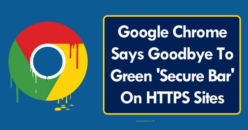 Google Chrome Says Goodbye To Green 'Secure Bar' On HTTPS Sites