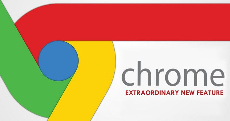 Google Just Added An Extraordinary New Feature To Chrome Browser