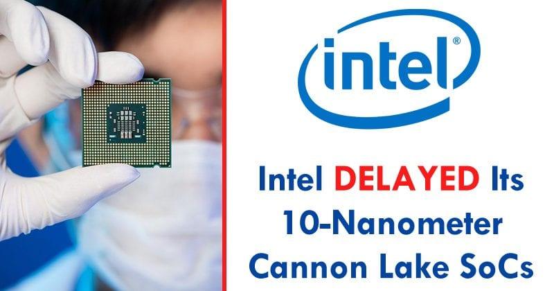 Intel Delayed Its 10-Nanometer Cannon Lake Processors Again