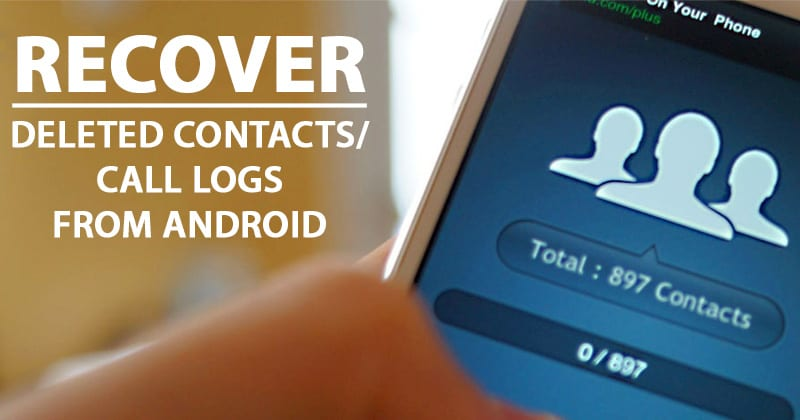 How to Recover Deleted Contacts and Call Logs on Android Efficiently?