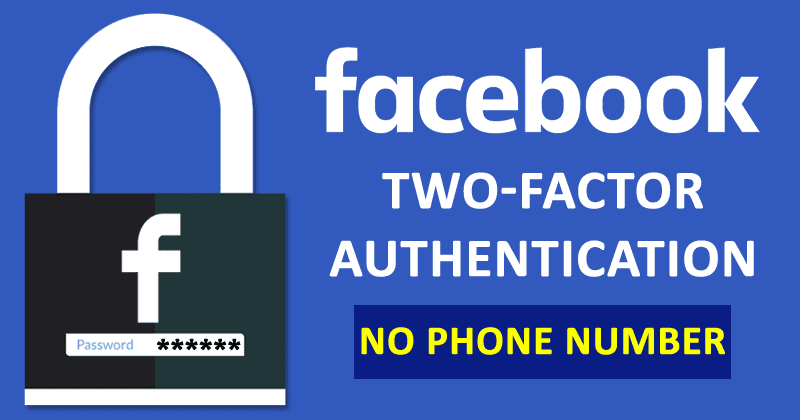 Facebook: Two-Factor Authentication Will No Longer Require A Phone Number
