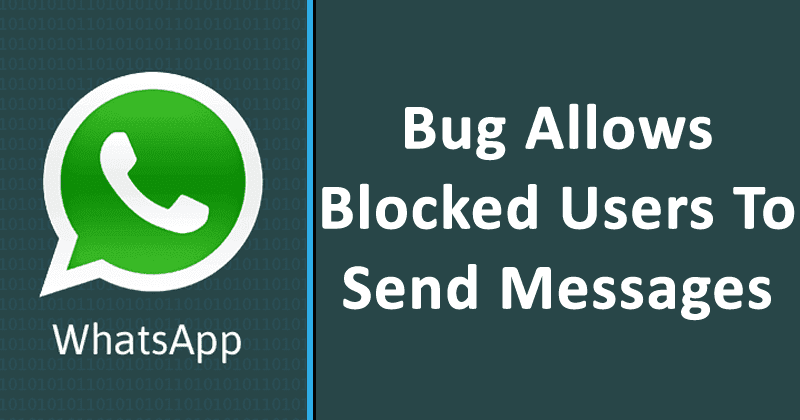WhatsApp Alert! This Latest Bug Allows Blocked Users To Send Messages