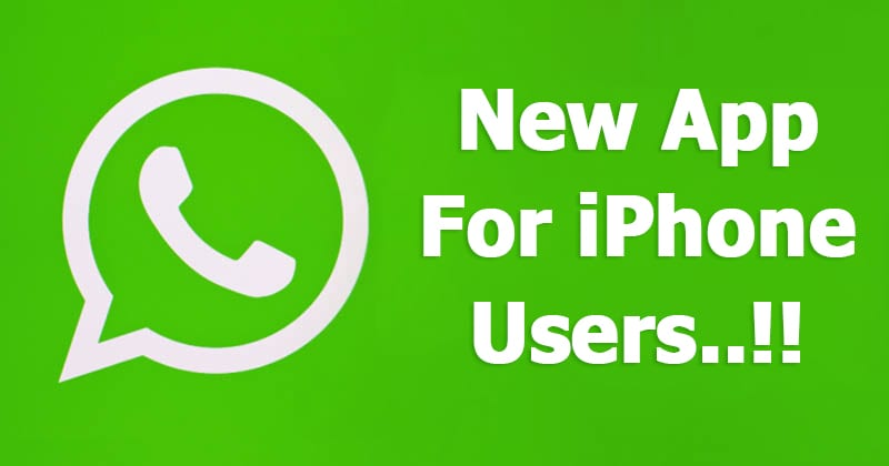 WhatsApp Is Working On Its 'New App' For iPhone Users