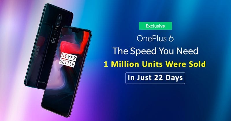 OMG! 1 Million OnePlus 6 Units Were Sold In Just 22 Days
