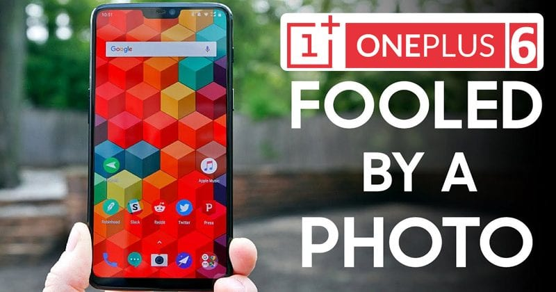 OMG! OnePlus 6 Face Unlock Fooled By A Printed Photo