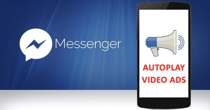 Oh No! Facebook Is Placing Autoplay Video Ads Inside Messenger