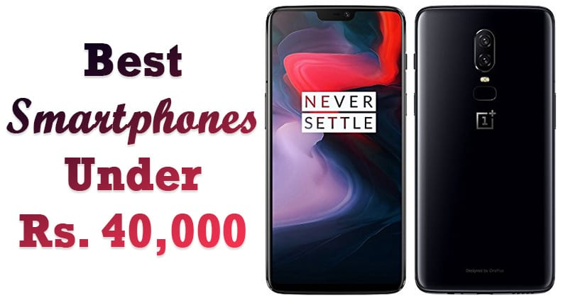 Top 10 Best Android Phones Under Rs. 40,000 In 2019