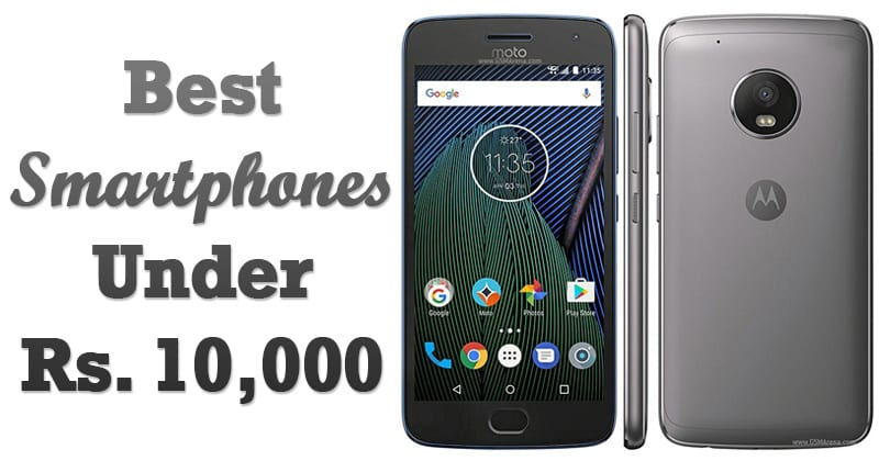 Top 10 Best Android Phones Under Rs. 10,000 In 2018