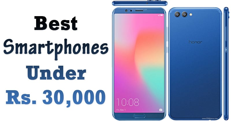 Top 10 Best Android Phones Under Rs. 30,000 In 2018