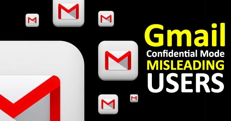 Gmail Confidential Mode Misleading Users With Security Claims