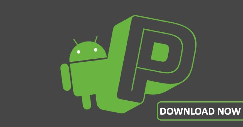 Google Just Released Final Beta Preview Of Android P Before Launch