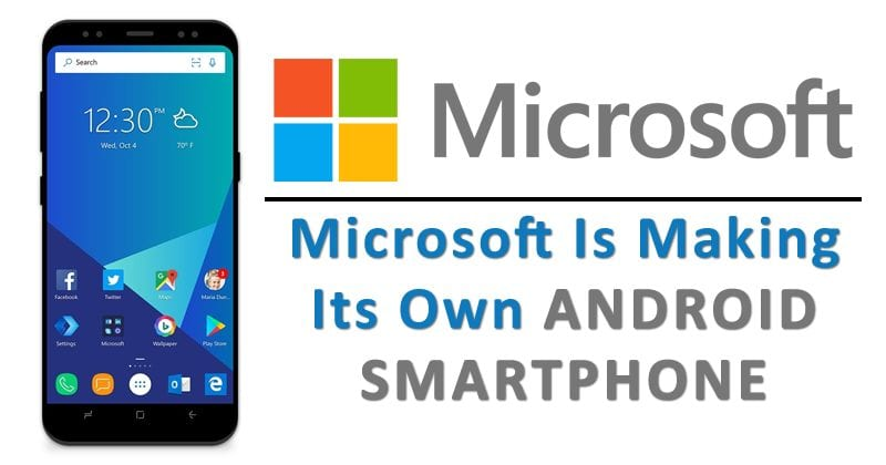 Microsoft Is Making Its Own Android Smartphone