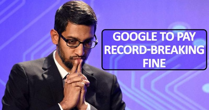 OMG! Google To Pay Record-Breaking 4.3 Billion Euros In Fine