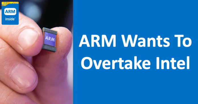 ARM Wants To Overtake Intel With Its Next-Gen Processors