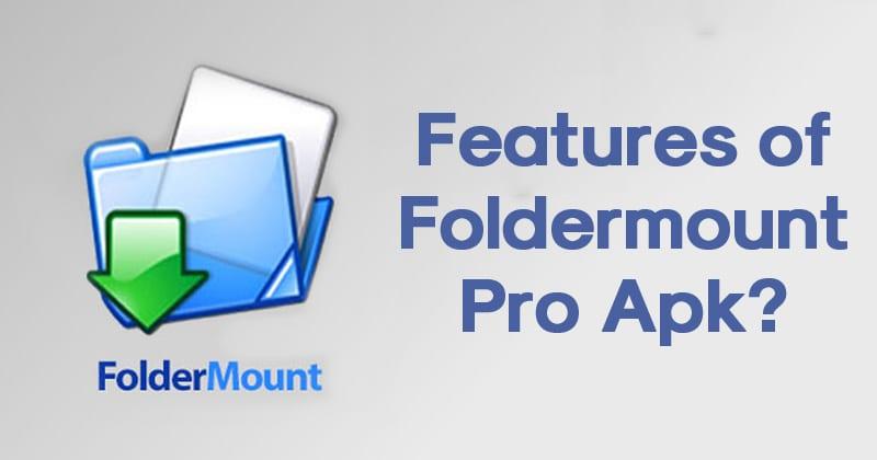 Features of Foldermount Pro Apk