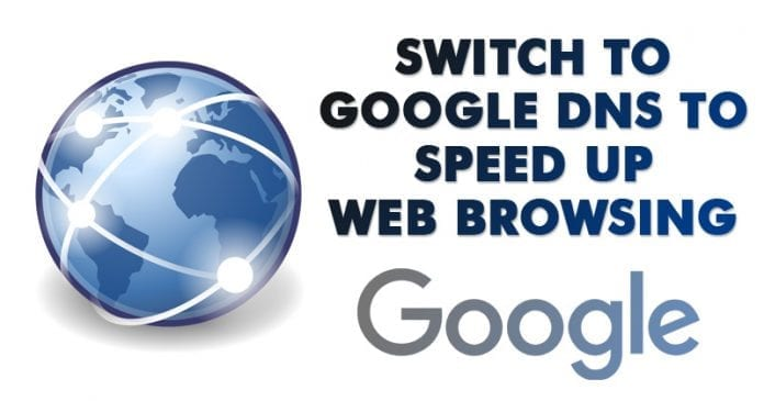 How To Switch To Google DNS To Speed Up Web Browsing