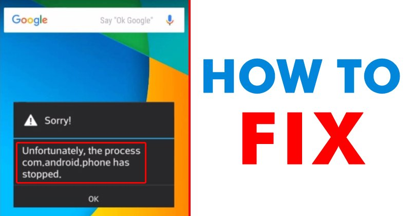 How To Fix 'Unfortunately the Process.com.android.phone Has Stopped' Error
