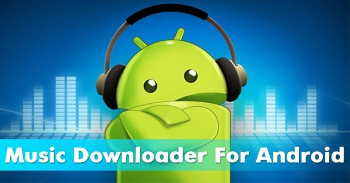 Top 15 Best Music Downloader For Android 2019