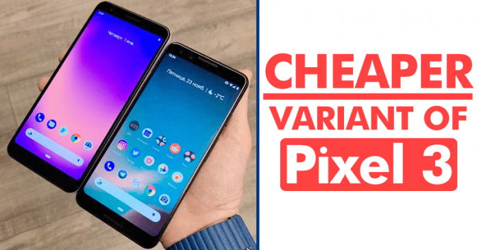 Meet The Cheaper Variant Of Pixel 3 With Never Seen Features