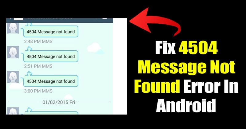 How To Fix '4504 Message Not Found' Error On Android (Latest)