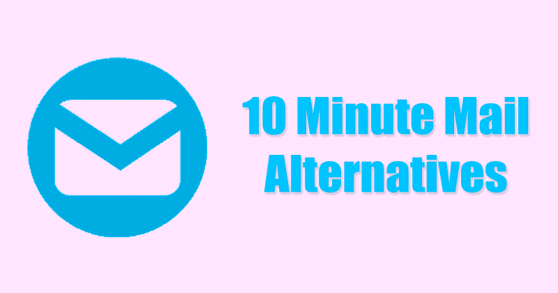 10 Minute Mail Alternatives: 10 Best Disposable Email Services