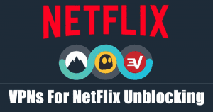 10 Best VPNs For Netflix in 2020: Unblock Netflix in Any Country