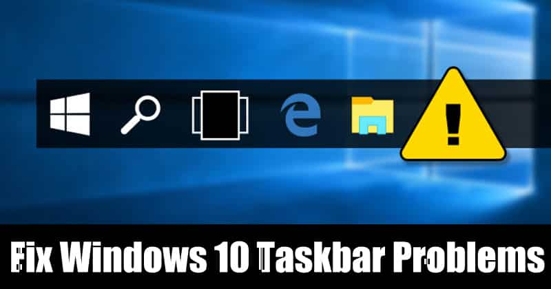 5 Easy Methods To Fix Windows 10 Taskbar Problems