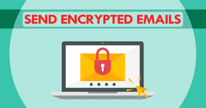 How To Send Encrypted Emails And Why You Should Start Sending Encrypted Emails