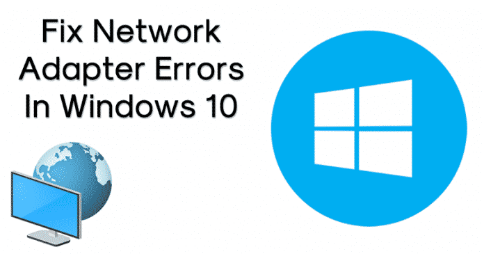 How To Fix Network Adapter Errors In Windows 10