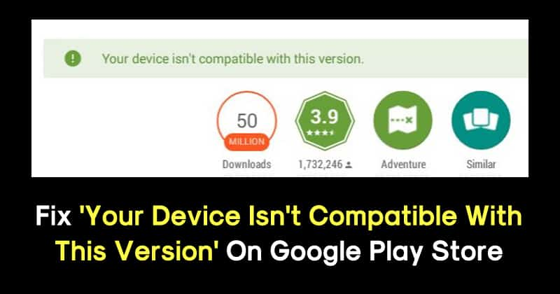 How To Fix 'Your Device Isn't Compatible With This Version' On Play Store