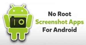 10 Best No Root Screenshot Apps For Android in 2020