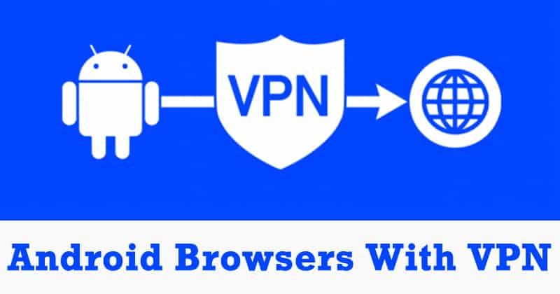 Top 10 Best Android Web Browsers With VPN 2019 - Aloof Tec