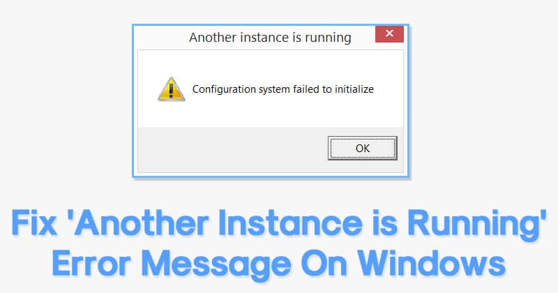 How To Fix 'Another Instance is Running' Error On Windows 10