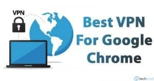 25 Best VPN For Google Chrome To Access Blocked Sites