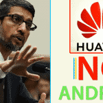 BAD NEWS! Google Blocks Huawei To Use Android