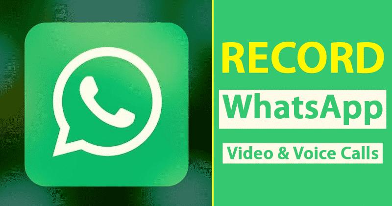 كيفية تسجيل فيديو WhatsApp والمكالمات الصوتية على Android