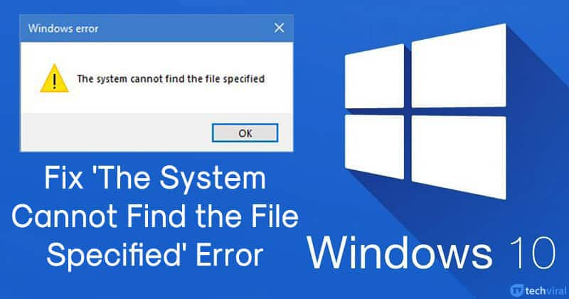 How To Fix 'The System Cannot Find the File Specified' Error