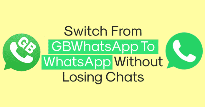 How To Switch From GBWhatsApp To WhatsApp Without Losing Chats?