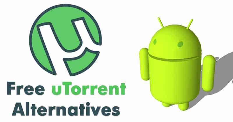 Top 8 Best Free uTorrent Alternatives For Android 2019