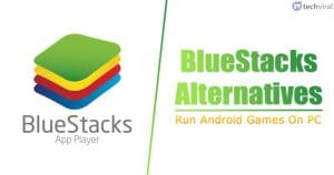 15 Best BlueStacks Alternatives To Run Android Games On PC