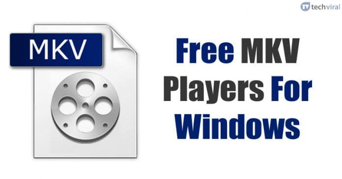 Top Best Free MKV Players For Windows 10 (Latest)