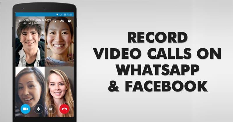 5 طرق لتسجيل مكالمات الفيديو على WhatsApp و Facebook