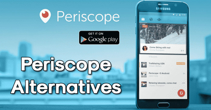 10 Best Periscope Alternatives For Android