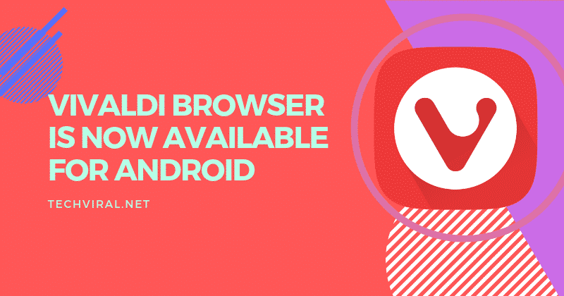 Vivaldi browser Now Available On Android - Download Now!