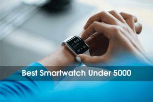 10 Best Smartwatch Under 5000 In 2020