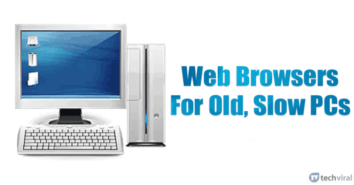 10 Best Browsers For Old, Slow PCs (2020 Edition)