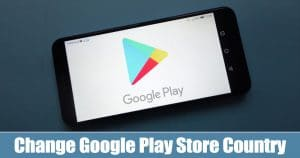 How To Change Google Play Store Country/Region in 2020