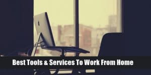 10 Best Tools & Services To Work From Home